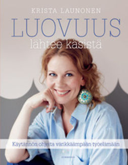 Launonen, Krista - Luovuus lähtee käsistä: käytännön ohjeita värikkäämpään työelämään, e-kirja