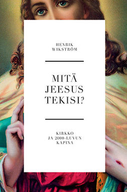 Wikström, Henrik - Mitä Jeesus tekisi?: Kirkko ja 2000-luvun kapina, e-kirja