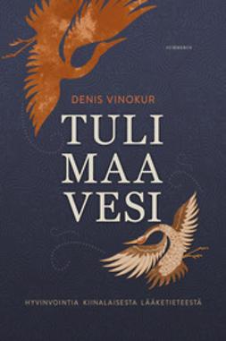 Vinokur, Denis - Tuli, maa, vesi: hyvinvointia kiinalaisesta lääketieteestä, e-kirja