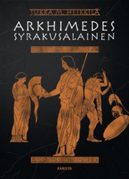 Heikkilä, Jukka M. - Arkhimedes syrakusalainen, e-kirja