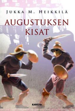 Heikkilä, Jukka M. - Augustuksen kisat, e-bok