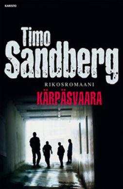 Sandberg, Timo - Kärpäsvaara: rikosromaani, e-kirja