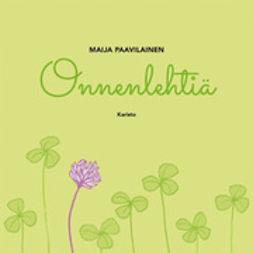 Paavilainen, Maija - Onnenlehtiä, ebook