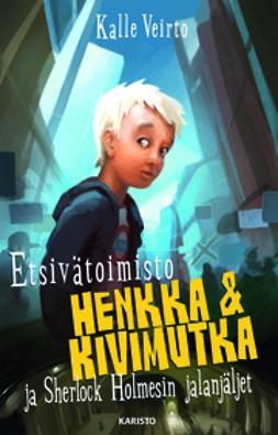 Veirto, Kalle - Etsivätoimisto Henkka & Kivimutka ja Sherlock Holmesin jalanjäljet, e-kirja