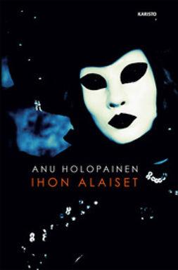 Holopainen, Anu - Ihon alaiset, ebook