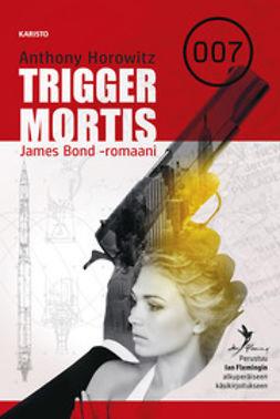 Horowitz, Anthony - Trigger Mortis: James Bond -romaani, e-kirja