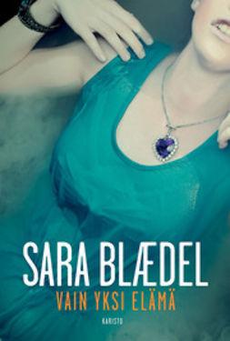 Blaedel, Sara - Vain yksi elämä, e-kirja