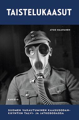 Haapanen, Atso - Taistelukaasut: Suomen varautuminen kaasusodankäyntiin talvi- ja jatkosodassa, e-kirja