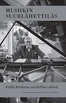Musiikin suurlähettiläs: Erkki Korhosen vauhdikas elämä