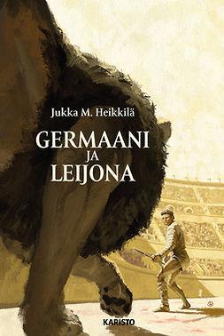 Heikkilä, Jukka M. - Germaani ja leijona, e-bok