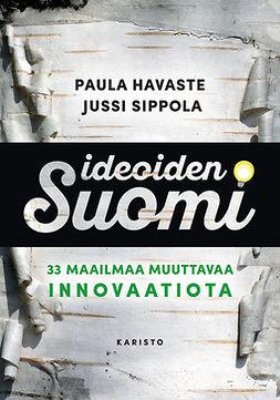 Havaste, Paula - Ideoiden Suomi: 35 maailmaa muuttavaa innovaatiota, ebook
