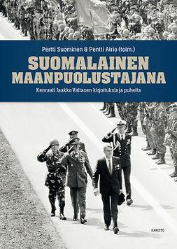 Airio, Pentti - Suomalainen maanpuolustajana: Kenraali Jaakko Valtasen kirjoituksia ja puheita, e-kirja
