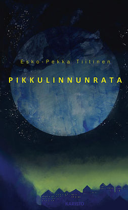 Tiitinen, Esko-Pekka - Pikkulinnunrata, e-bok