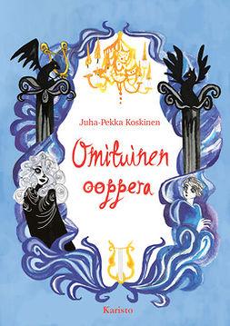 Koskinen, Juha-Pekka - Omituinen ooppera, ebook