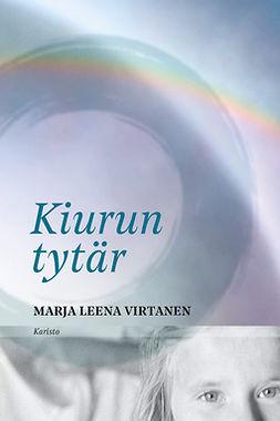 Virtanen, Marja Leena - Kiurun tytär, e-kirja