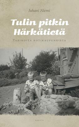 Niemi, Juhani - Tulin pitkin Härkätietä: Tarinoita kotikaupungista, e-kirja
