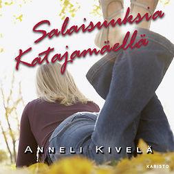 Kivelä, Anneli - Salaisuuksia Katajamäellä, äänikirja
