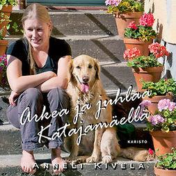 Kivelä, Anneli - Arkea ja juhlaa Katajamäellä, audiobook