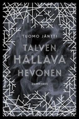 Jäntti, Tuomo - Talven hallava hevonen, ebook