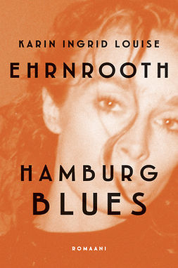 Ehrnrooth, Karin - Hamburg blues: Romaani, e-kirja