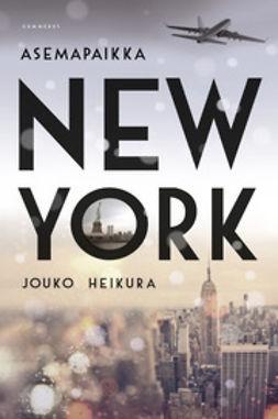 Heikura, Jouko - Asemapaikka New York, e-kirja