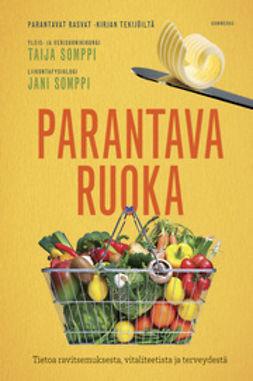Somppi, Jani - Parantava ruoka: Tietoa ravitsemuksesta, vitaliteetista ja terveydestä, e-bok