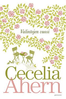 Ahern, Cecelia - Valintojen vuosi, ebook