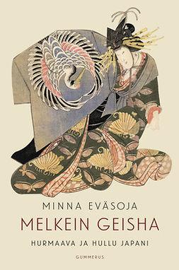 Eväsoja, Minna - Melkein geisha: Hurmaava ja hullu Japani, ebook