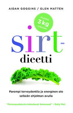Goggins, Aidan - Sirt-dieetti: Parempi terveydentila ja energinen olo selkeän ohjelman avulla, ebook