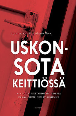Rova, Maija-Leena - Uskonsota keittiössä: Vanhoillislestadiolaisuudesta erkaantuneiden kokemuksia, e-bok