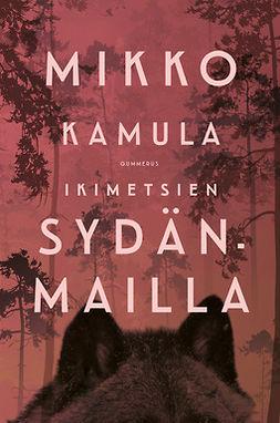 Kamula, Mikko - Ikimetsien sydänmailla, e-kirja