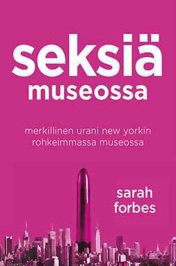 Forbes, Sarah - Seksiä museossa: Merkillinen urani New Yorkin rohkeimmassa museossa, e-kirja