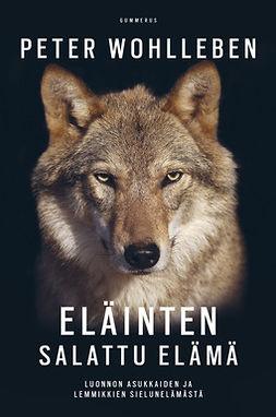 Wohlleben, Peter - Eläinten salattu elämä: Luonnon asukkaiden ja lemmikkien sielunelämästä, e-kirja