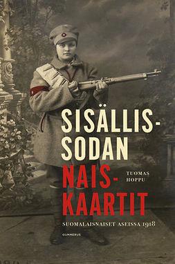 Hoppu, Tuomas - Sisällissodan naiskaartit: Suomalaisnaiset aseissa 1918, e-kirja