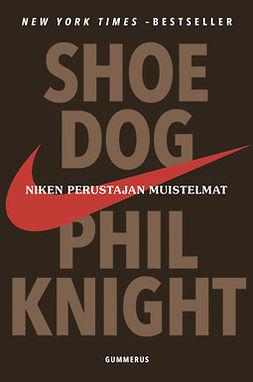 Knight, Phil - Shoe Dog: Niken perustajan muistelmat, ebook