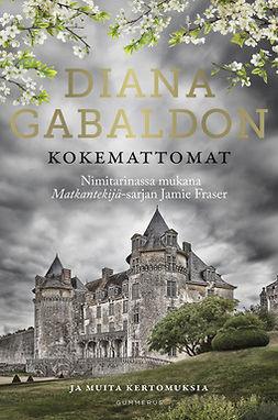 Gabaldon, Diana - Kokemattomat: Ja muita kertomuksia, e-kirja