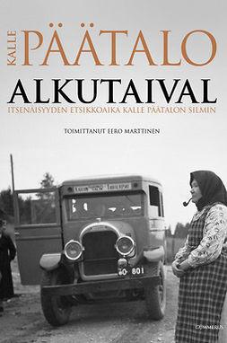 Marttinen, Eero - Alkutaival: Itsenäisyyden etsikkoaika Kalle Päätalon silmin, e-kirja