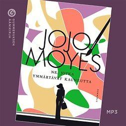 Moyes, Jojo - Ne jotka ymmärtävät kauneutta, äänikirja
