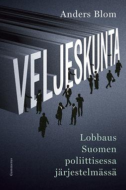 Blom, Anders - Veljeskunta: Lobbaus Suomen poliittisessa järjestelmässä, e-kirja