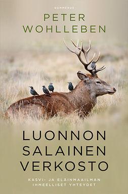 Wohlleben, Peter - Luonnon salainen verkosto: Kasvi- ja eläinmaailman ihmeelliset yhteydet, ebook