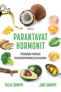 Somppi, Jani - Parantavat hormonit: Elintapojen vaikutus hormonitoimintaan ja terveyteen, ebook