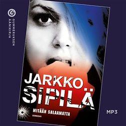 Sipilä, Jarkko - Mitään salaamatta, audiobook