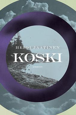 Jaatinen, Heidi - Koski, e-bok