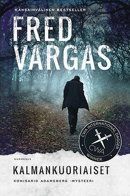 Vargas, Fred - Kalmankuoriaiset, ebook