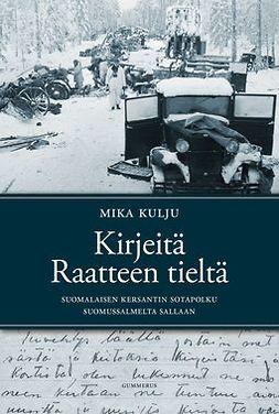 Kulju, Mika - Kirjeitä Raatteen tieltä: Suomalaisen kersantin sotapolku Suomussalmelta Sallaan, e-kirja