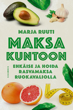 Ruuti, Marja - Maksa kuntoon: Ehkäise ja hoida rasvamaksa ruokavaliolla, ebook