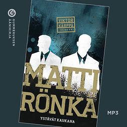 Rönkä, Matti - Ystävät kaukana, äänikirja