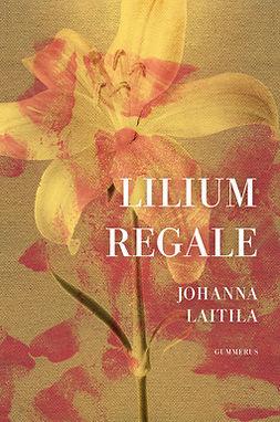 Laitila, Johanna - Lilium regale, e-bok
