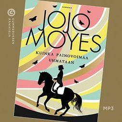 Moyes, Jojo - Kuinka painovoimaa uhmataan, audiobook