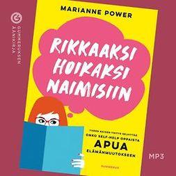 Power, Marianne - Rikkaaksi, hoikaksi, naimisiin: Yhden naisen yritys selvittää, onko self-help-oppaista apua elämänmuutokseen, äänikirja